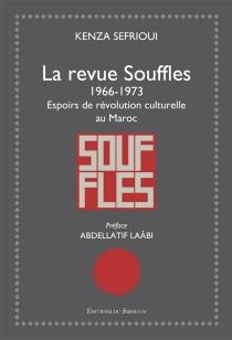 La revue Souffles, 1966-1973 : espoirs de révolution culturelle au Maroc - KenzaSefrioui