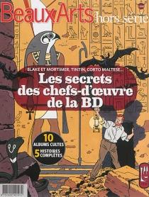 Les secrets des chefs-d'oeuvre de la BD : Blake et Mortimer, Tintin, Corto Maltese... : 10 albums cultes, 5 histoires complètes -