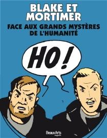 Blake et Mortimer face aux grands mystères de l'humanité : histoire, mythes, civilisations... -