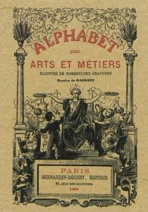 Alphabet des arts et métiers : illustré de nombreuses gravures - JulesGagniet