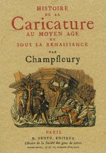 Histoire de la caricature au Moyen Age et sous la Renaissance - Champfleury