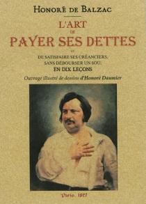 L'art de payer ses dettes et de satisfaire ses créanciers sans débourser un sou : en dix leçons - Honoré deBalzac