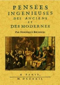 Pensées ingénieuses des Anciens et des Modernes - DominiqueBouhours