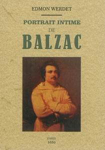 Portrait intime de Balzac : sa vie, son humeur et son caractère - EdmondWerdet