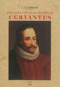 Essai sur la vie et les œuvres de Cervantes : d'après un travail inédit de D. Luis Carreras - C.-B.Dumaine