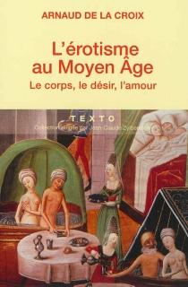 L'érotisme au Moyen Age : le corps, le désir, l'amour - ArnaudDe La Croix