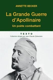 La Grande Guerre d'Apollinaire : un poète combattant - AnnetteBecker