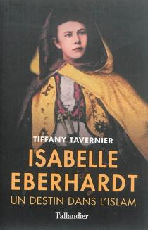 Isabelle Eberhardt : un destin dans l'islam - TiffanyTavernier