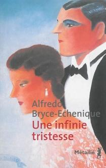 Une infinie tristesse - AlfredoBryce Echenique
