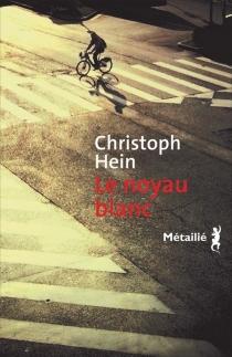 Le noyau blanc - ChristophHein