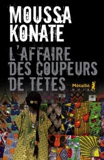 L'affaire des coupeurs de têtes - MoussaKonaté