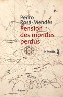 Pension des mondes perdus - Pedro RosaMendes