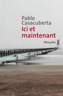 Ici et maintenant - PabloCasacuberta