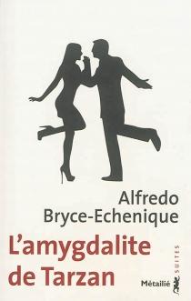 L'amygdalite de Tarzan - AlfredoBryce Echenique