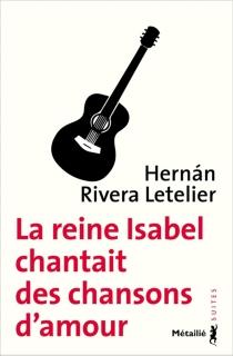 La reine Isabel chantait des chansons d'amour - HernánRivera Letelier