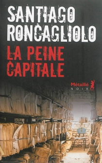 La peine capitale - SantiagoRoncagliolo
