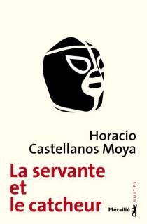 La servante et le catcheur - HoracioCastellanos Moya