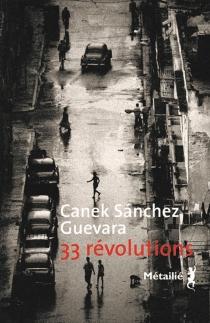 33 révolutions - CanekSanchez Guevara