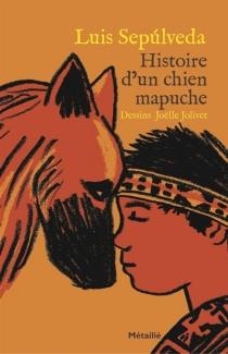 Histoire d'un chien mapuche - LuisSepulveda