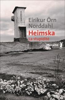 Heimska, la stupidité - Eirikur Orn Norddahl