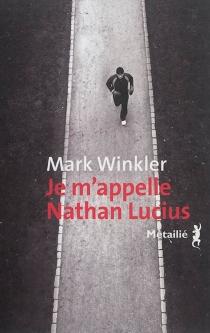 Je m'appelle Nathan Lucius : un roman en 67.265 mots - MarkWinkler