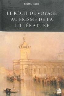 Le récit de voyage au prisme de la littérature - RolandLe Huenen