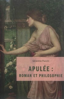 Apulée : roman et philosophie - GéraldinePuccini-Delbey