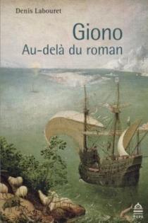 Giono : au-delà du roman - DenisLabouret