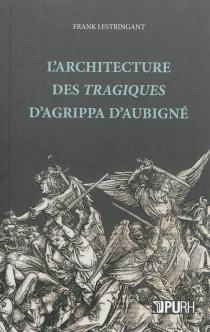 L'architecture des Tragiques d'Agrippa d'Aubigné - FrankLestringant