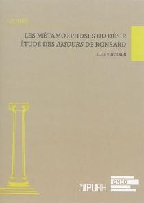 Les métamorphoses du désir : étude des Amours de Ronsard - AliceVintenon