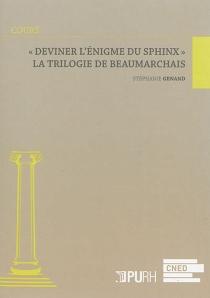 Deviner l'énigme du sphinx : la trilogie de Beaumarchais - StéphanieGenand