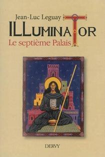 Illuminator : le septième palais - Jean-LucLeguay