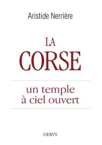 La Corse : un temple à ciel ouvert - AristideNerrière