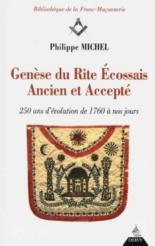 Genèse du rite écossais ancien et accepté : 250 ans d'évolution de 1760 à nos jours - PhilippeMichel