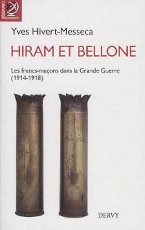 Hiram et Bellone : les francs-maçons dans la Grande Guerre (1914-1918) - YvesHivert-Messeca
