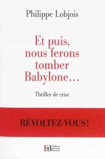 Et puis, nous ferons tomber Babylone... : thriller de crise - PhilippeLobjois
