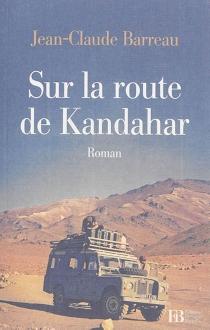 Sur la route de Kandahar - Jean-ClaudeBarreau