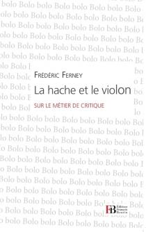 La hache et le violon : sur le métier de critique - FrédéricFerney