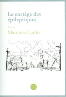 Le cortège des épileptiques - MatthieuCarlier