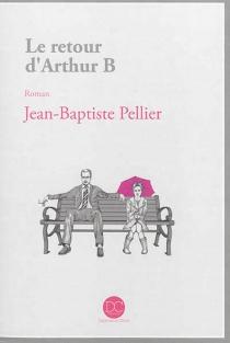 Le retour d'Arthur B - Jean-BaptistePellier