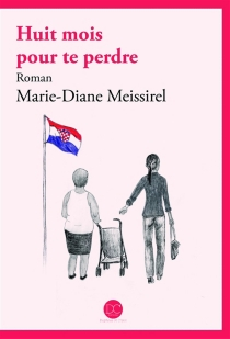 Huit mois pour te perdre - Marie-DianeMeissirel