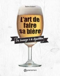 L'art de faire sa bière : du brassage à la dégustation - GuirecAubert