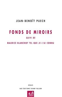 Fonds de miroirs| Suivi de Blanchot tel que je l'ai connu - Jean-BenoîtPuech