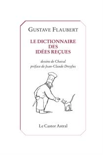 Le dictionnaire des idées reçues : et le catalogue des idées chic - GustaveFlaubert