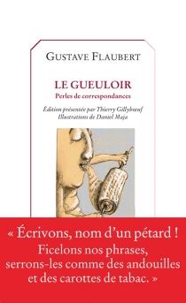 Le gueuloir : perles de correspondances - GustaveFlaubert