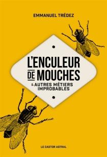 L'enculeur de mouches : et autres métiers improbables - EmmanuelTrédez
