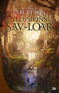 Les illusions de Sav-Loar - Manon Fargetton