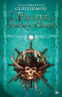 Les pirates de l'Escroc-Griffe : l'intégrale - Jean-SébastienGuillermou