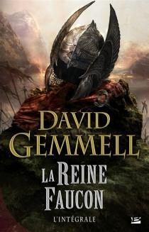 La reine faucon : l'intégrale - DavidGemmell