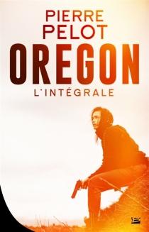 Oregon : intégrale - PierrePelot